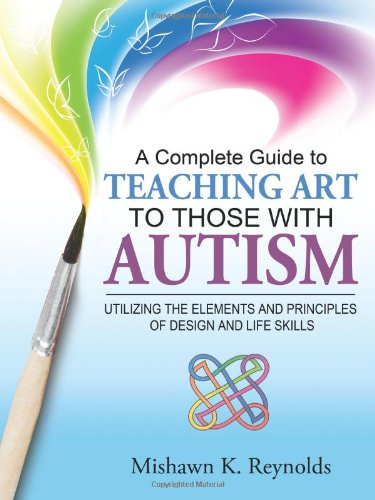A Complete Guide to Teaching Art to Those with Autism: Utilizing the Elements and Principles of Design and Life Skills