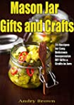 Mason Jar Gifts and Crafts: 35 Recipe...