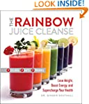The Rainbow Juice Cleanse: Lose Weigh...