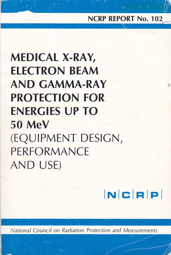 Medical X-Ray, Electron Beam, and Gamma-Ray Protection for Energies Up to 50 Mev: Equipment, Design, Performance, and Use Measurements, National Council On Radiation Protection
