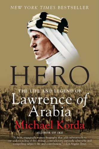Hero: The Life and Legend of Lawrence of Arabia, Michael Korda