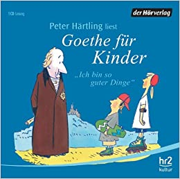 Ich bin so guter Dinge. CD: Goethe fur Kinder: Johann Wolfgang von