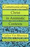 Communicating Christ in Animistic Contexts