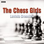 The Chess Girls (Afternoon Play)   Lavinia Greenlaw