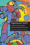 Algonquian Spirit: Contemporary Translations of the Algonquian Literatures of North America (Native Literatures of the Americas)