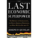 The Last Economic Superpower: The Retreat of Globalization, the End of American Dominance, and What We Can Do About Itby Joseph P. Quinlan