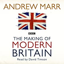 The Making of Modern Britain Audiobook by Andrew Marr Narrated by David Timson