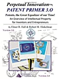 img - for Perpetual Innovation: Patent Primer 3.0: Patents, the Great Equalizer of Our Time! book / textbook / text book