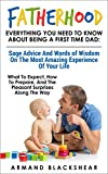 Fatherhood: Everything You Need To Know About Being A First Time Dad What To Expect, How To Prepare, And The Pleasant Surprises Along The Way
