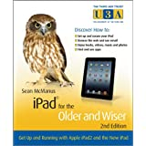 iPad for the Older and Wiser: Get Up and Running with Apple iPad2 and the New iPad (The Third Age Trust/Older & Wiser)by Sean McManus