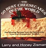 ": The 50 Best Cheesecakes in the World: The Winning Recipes from the Nationwide ""Love that Cheesecake"" Contest"