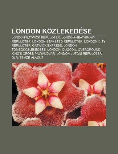 London közlekedése: London-Gatwick repültér, London-Heathrow-i repültér, London-Stansted repültér, London-City repültér, Gatwick Express (Hungarian Edition)