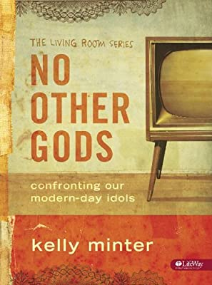 No Other Gods Bible Study, Confronting Our Modern Day Idols by Kelly Minter