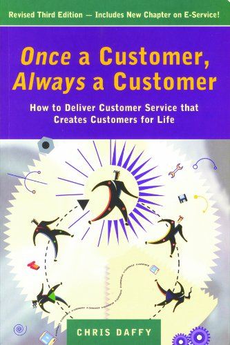 Chris Daffy - Once a Customer, Always a Customer, 3rd edition: Hw to deliver customer service that creates customers for life: How to Deliver Customer Service That Creates Customers for Life
