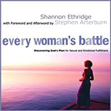 Every Woman's Battle: Discovering God's Plan for Sexual and Emotional Fulfillment (       UNABRIDGED) by Shannon Ethridge Narrated by Shannon Ethridge