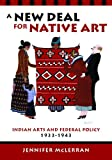 img - for A New Deal for Native Art: Indian Arts and Federal Policy, 1933-1943 book / textbook / text book