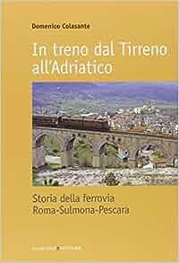 In treno dal Tirreno all'Adriatico. Storia della ferrovia Roma-Sulmona
