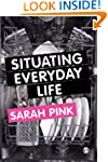 Situating Everyday Life: Practices an...