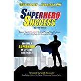 Superhero Success - Expand Your CAPE-ability To Breakthrough Any Challenge, Overcome Any Fear, And Become A Superhero In Life And Business!