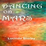 Dancing on Mars   Lucinda Shirley
