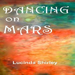 Dancing on Mars | [Lucinda Shirley]