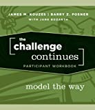 The Challenge Continues, Participant Workbook: Model the Way (0470402822) by Kouzes, James M.