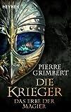 Das Erbe der Magier: Die Krieger 1 - Roman - Pierre Grimbert