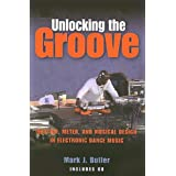"Unlocking the Groove. Rhythm, Meter, and Musical Design in Electronic Dance Music (Profiles in Popular Music)von ""Mark Butler"""