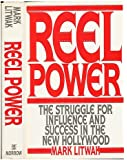 Reel Power: The Struggle for Influence and Success in the New Hollywood