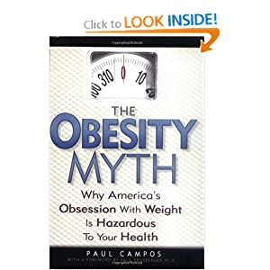 The Obesity Myth: Why America's Obsession with Weight is Hazardous to Your Health Paul Campos