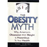 The Obesity Myth: Why America's Obsession with Weight Is Hazardous to Your Healthby Paul Campos