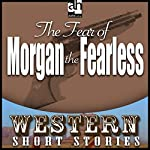The Fear of Morgan the Fearless | Max Brand