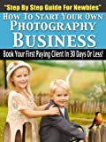 steps to start Your Own photographer company - thorough Guide For Newbies