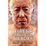 Tibet's Forgotten Heroes: The Story of Tibet's Armed Resistance Against China