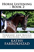 Horse Listening - Book 2: Forward and Round to Training Success (Horse Listening Collections) (English Edition)