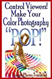 "Control Viewers! Make Your Color Photography ""POP!"" (On Target Photo Training)"