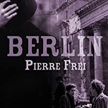 Berlin: A Novel Audiobook by Pierre Frei Narrated by Alex Wyndham