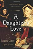 A Daughter's Love: Thomas More and His Dearest Meg (0618499156) by Guy, John