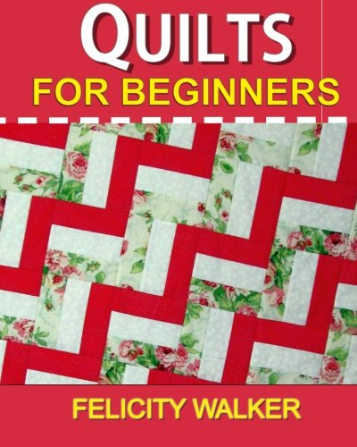 Quilts for Beginners: A How-to Book of Quilting Supplies, How-to-Quilt Techniques, and Quilt Patterns (Beginning Quilting compare prices)