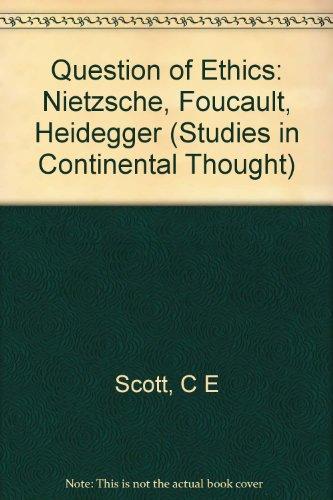 Question of Ethics: Nietzsche, Foucault, Heidegger (Studies in Continental Thought)