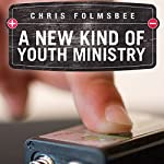 A New Kind of Youth Ministry | Chris Folmsbee