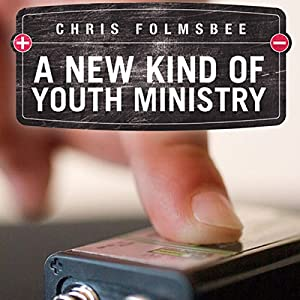 A New Kind of Youth Ministry | [Chris Folmsbee]