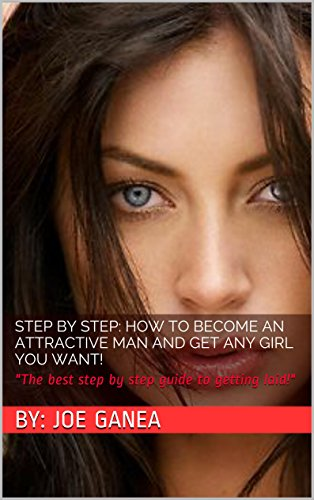 Step by step: How to become an attractive man and get any girl you want!: The best step by step guide to getting laid! PDF