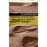 Mubarak The Fourth President & a History of Egypt 1919-2011 ~ I D Oppenhiem
