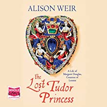 The Lost Tudor Princess (       UNABRIDGED) by Alison Weir Narrated by Maggie Mash