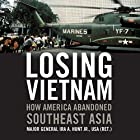 Losing Vietnam: How America Abandoned Southeast Asia Hörbuch von Ira A. Hunt Jr. Gesprochen von: Jim Woods
