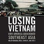 Losing Vietnam: How America Abandoned Southeast Asia | Ira A. Hunt Jr.