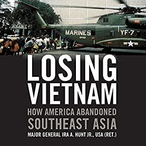 Losing Vietnam: How America Abandoned Southeast Asia Hörbuch von Ira A. Hunt Jr. Gesprochen von: Jim Woods