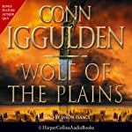 Wolf of the Plains (       ABRIDGED) by Conn Iggulden Narrated by Jason Isaacs