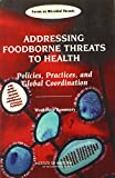 img - for Addressing Foodborne Threats to Health: Policies, Practices, and Global Coordination, Workshop Summary book / textbook / text book